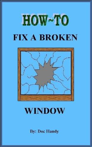 How to Fix a Broken Window (Doc Handy's Home Repair & Improvement Series Book - Glasses Broken Fixing