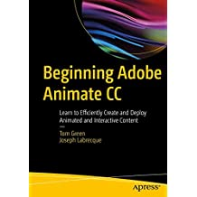 Beginning Adobe Animate CC: Learn to Efficiently Create and Deploy Animated and Interactive Content