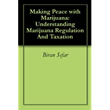 Making Peace with Marijuana: Understanding Marijuana Regulation And Taxation