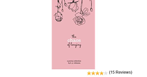 The Chaos Of Longing K Y Robinson 9780692649091 Books Amazonca