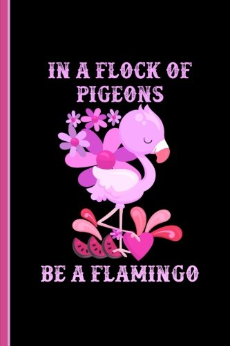 In A Flock Of Pigeons Be A Flamingo: Wide Ruled Journal Paper, Daily Writing Notebook Paper, 100 Lined Pages (6
