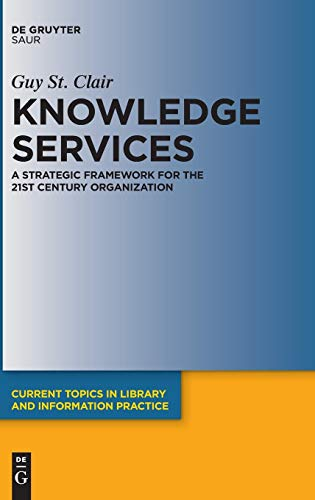 Knowledge Services: A Strategic Framework for the 21st Century Organization (Current Topics in Library and Information Practice) from Walter de Gruyter Inc.