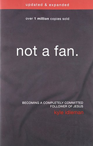 Not a Fan Updated and   Expanded: Becoming a Completely Committed Follower of Jesus