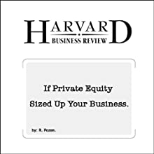 If Private Equity Sized Up Your Business (Harvard Business Review) Periodical by Robert Pozen Narrated by Todd Mundt