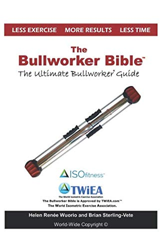 The Bullworker Bible: The Ultimate Guide to The -
