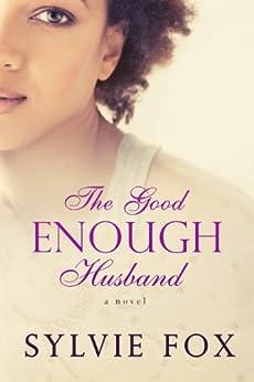 The Good Enough Husband: A BWWM Love Triangle (A Secrets and Lies Novel Book 1) by [Fox, Sylvie]