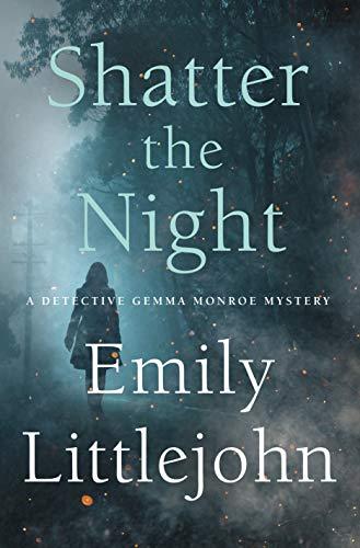 Shatter the Night: A Detective Gemma Monroe Mystery (Detective Gemma Monroe Novels Book 4)