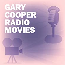 Gary Cooper Radio Movies Collection Radio/TV Program by Lux Radio Theatre Narrated by Gary Cooper, Ingrid Bergman, Jean Arthur, Virginia Bruce, Edgar Buchanan, Charles Bickford