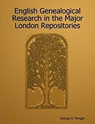 English Genealogical Research in the Major London Repositories