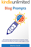 Blog Prompts: 101 Creative Topics that Attract Customers, Invite Discussion and Help You Create a Loyal Legion of Fans