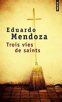 Trois vies de saints par Mendoza