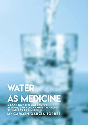 Water As Medicine, A book That Explains How We, At Home, Can Also Change The Energy Of Water To Be A Medicine