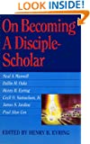 On Becoming A Disciple-Scholar: Lectures Presented at the Brigham Young University Honors Program (Discipline and Discipleship Lecture Series)