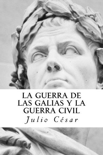 La Guerra de las Galias y La Guerra Civil (Spanish Edition) [Julio Cesar] (Tapa Blanda)