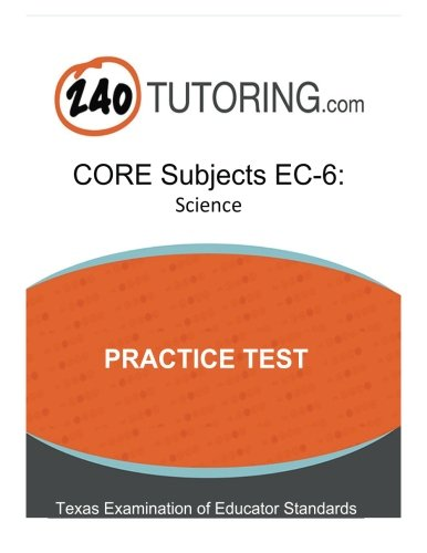 Download TExES CORE Subjects EC-6: Science Practice Test: A practice test for the science subtest of the CORE Subjects EC-6 pdf epub