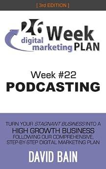 PODCASTING: Week #22 of the 26-Week Digital Marketing Plan [Edition 3.0]