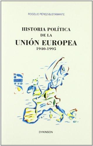 Historia política de la Unión Europea, 1940-1995 (Spanish Edition)