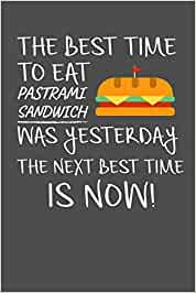 The Best Time To Eat Pastrami Sandwich Was Yesterday The Next Best Time Is Now: 100 page Recipe Journal 6 x 9 Food Lover journal to jot down your recipe ideas and cooking notes