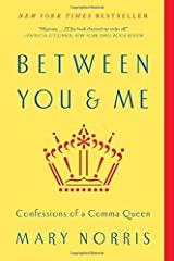 Between You & Me: Confessions of a Comma Queen by Mary Norris(2016-04-04) Paperback