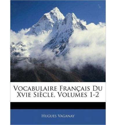 Download Vocabulaire Fran Ais Du Xvie Si Cle, Volumes 1-2 (Paperback)(English / French) - Common ebook