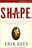 S.H.A.P.E.: Finding and Fulfilling Your Unique Purpose for Life