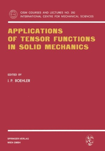 Applications of Tensor Functions in Solid Mechanics (CISM International Centre for Mechanical Sciences) (No. 292)
