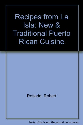 Recipes from LA Isla: New & Traditional Puerto Rican Cuisine by Robert Rosado, Judith Healey Rosado