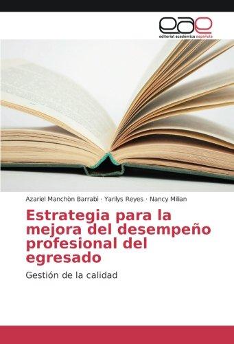 Read Online Estrategia para la mejora del desempeño profesional del egresado: Gestión de la calidad (Spanish Edition) PDF