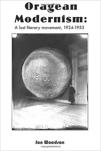 Oragean Modernism: A lost literary movement, 1924-1953 by Jon Woodson (2013-08-08)