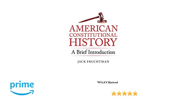 American constitutional history a brief introduction jack american constitutional history a brief introduction jack fruchtman 9781119141754 amazon books fandeluxe Gallery