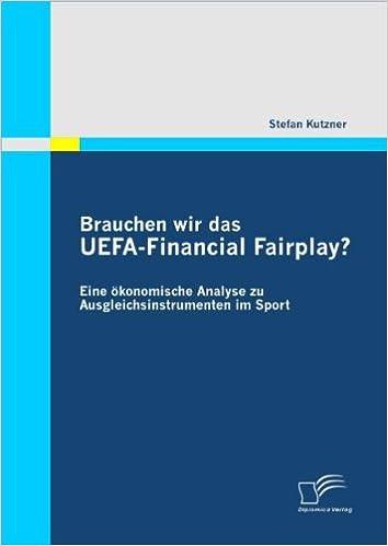 Book Brauchen Wir Das Uefa-Financial Fairplay? Eine Okonomische Analyse Zu Ausgleichsinstrumenten Im Sport (German Edition)
