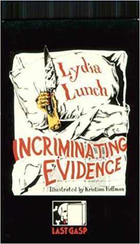 Incriminating Evidence: The Collected Writings of Lydia Lunch by Lydia Lunch (1992-03-02)
