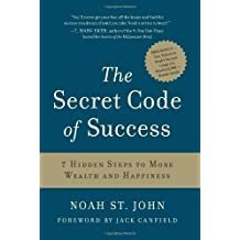 The Secret Code of Success: 7 Hidden Steps to More Wealth and Happiness by Noah St.John (2009)