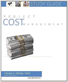 Project Cost Management Study Guide: Frank V  Payne, Brandon