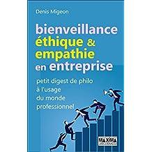 Bienveillance, éthique et empathie en entreprise: Petit digest de philo à l'usage du monde professionnel (French Edition)