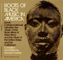 Roots of Black Music in America: Some Correspondances Between The Slave Areas Of West Africa & USA / Caribbean. LP set by FOLKWAYS