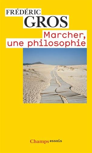 Marcher, une philosophie Poche – 16 avril 2011 Frederic Gros Editions Flammarion 208124960X French