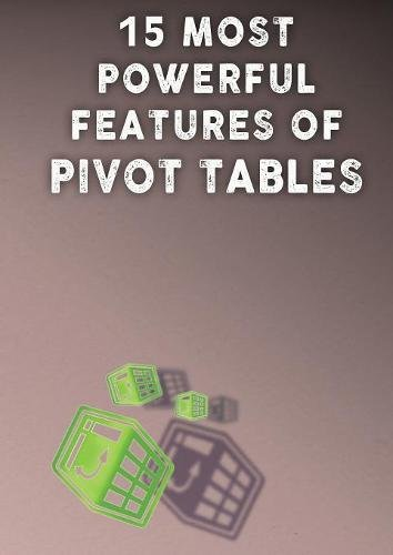 Download 15 Most Powerful Features of Pivot Tables!: Save Your Time with MS Excel! pdf epub