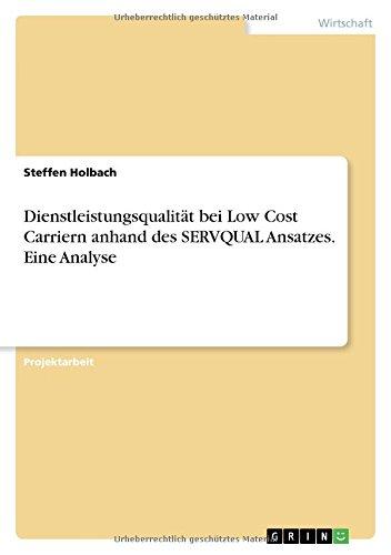 Dienstleistungsqualitat Bei Low Cost Carriern Anhand Des Servqual Ansatzes. Eine Analyse  [Holbach, Steffen] (Tapa Blanda)