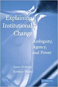 Explaining Institutional Change Ambiguity and Power Agency