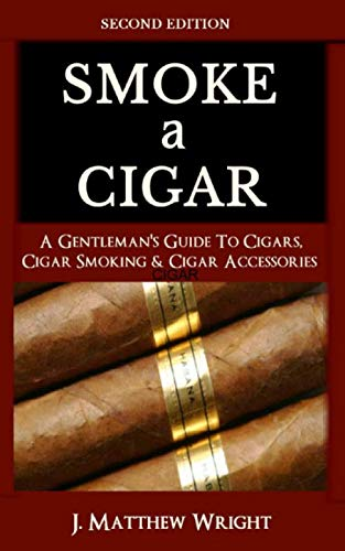 Smoke A Cigar: A Gentleman's Quick & Easy Guide To Cigars, Cigar Smoking & Cigar Accessories (Tips for Beginners) - SECOND EDITION (Best Cuban Cigars For Beginners)