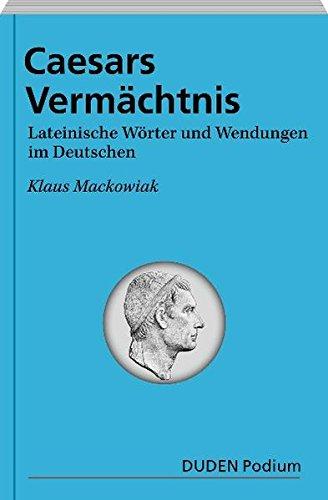 Duden Podium - Caesars Vermächtnis: Lateinische Wörter und Wendungen im Deutschen