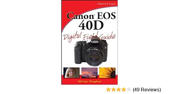 canon eos 40d digital field guide charlotte k lowrie rh amazon com canon eos 40d pocket guide Canon 70D