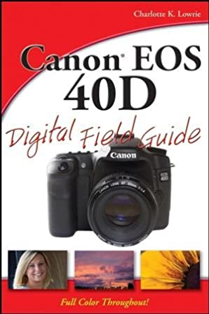 canon eos 40d digital field guide charlotte k lowrie rh amazon com Canon in D Canon 70D