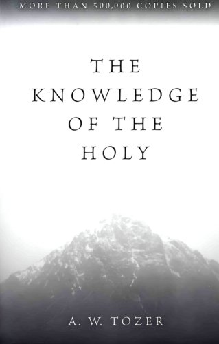The Knowledge of the Holy: The Attributes of God: Their Meaning in the Christian Life (Aw Aw Aw Aw Aw Aw Aw)