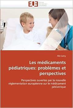 Book Les médicaments pédiatriques: problèmes et perspectives: Perspectives ouvertes par la nouvelle réglementation européenne sur le médicament pédiatrique (Omn.Univ.Europ.)