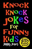 Knock Knock Jokes For Funny Kids: Over 370 really funny, hilarious knock knock jokes that will have...