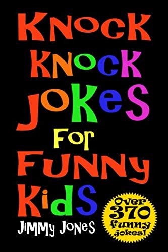 Knock Knock Jokes For Funny Kids: Over 370 really funny, hilarious knock knock jokes that will have the kids in fits of laughter in no time!]()