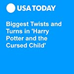 Biggest Twists and Turns in 'Harry Potter and the Cursed Child' | Kelly Lawler