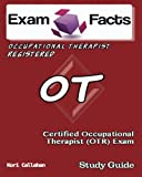 Exam Facts Certified Occupational Therapist (OTR) Exam Study Guide, Kori Callahan, 1482671735